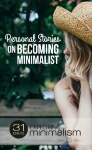 It's easy to read about the minimalist lifestyle and think, yeah, that's great for them but wouldn't work in my life. Maybe one of these personal stories will help. | 31 Days Exploring Minimalism | minimalist living, becoming minimalist, simple living