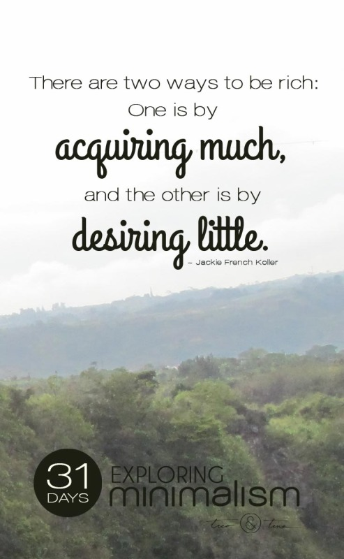 There are two ways to be rich: one is by acquiring much, and the other is by desiring little. | 31 Days Exploring Minimalism | simple living | quote
