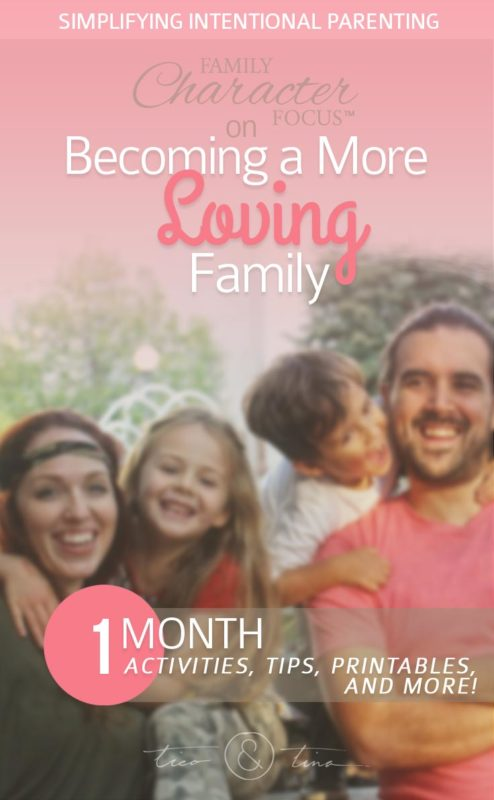 Becoming a More Loving Family - activities, tips, printables, and more! | Family Character Focus™, Simplifying Intentional Parenting