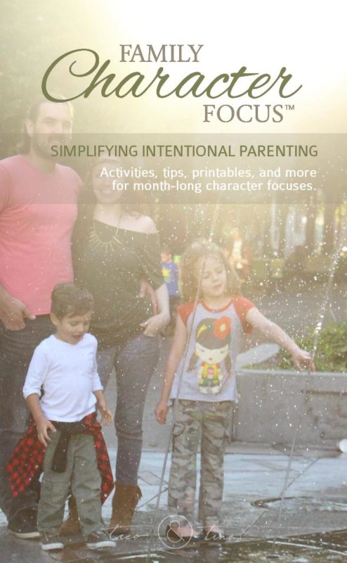 Family Character Focuses™: Simplifying Intentional Parenting - activities, tips, printables, and more to focus on one character trait at a time as a family and make long-lasting progress.