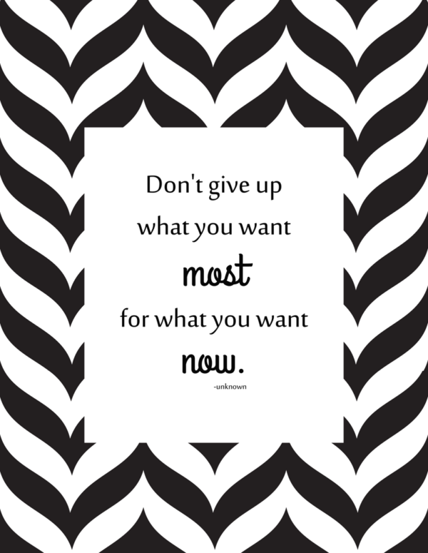 Don't give up what you want most for what you want now. ~unknown | quote, printable | Teaching Kids Self-Control