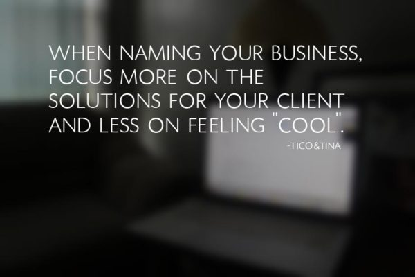 """When naming your business, focus more on the solutions for your client and less on feeling """"cool"""". - Tico&Tina   branding, how to name your business, finding the perfect domain name"""