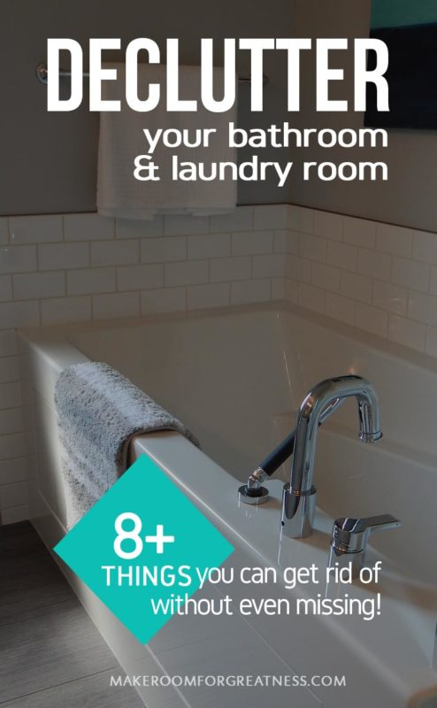 Declutter Your Bathroom & Laundry Room: 8 Things to go !